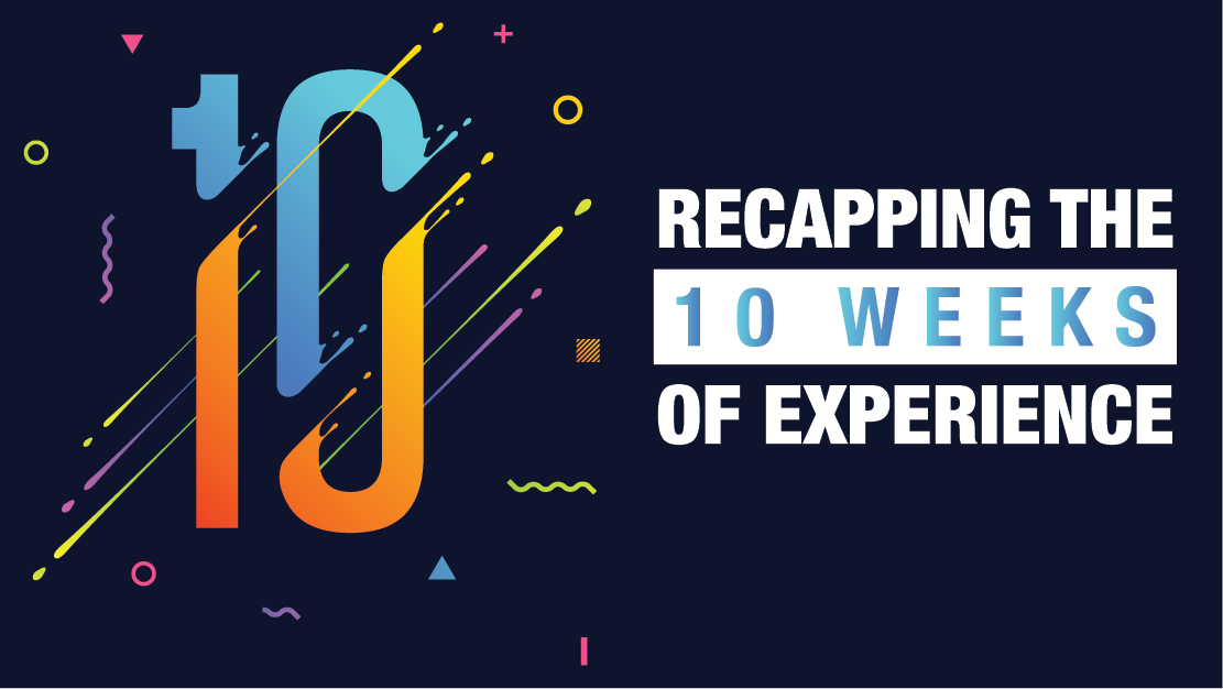 10 Weeks of Experience Recap